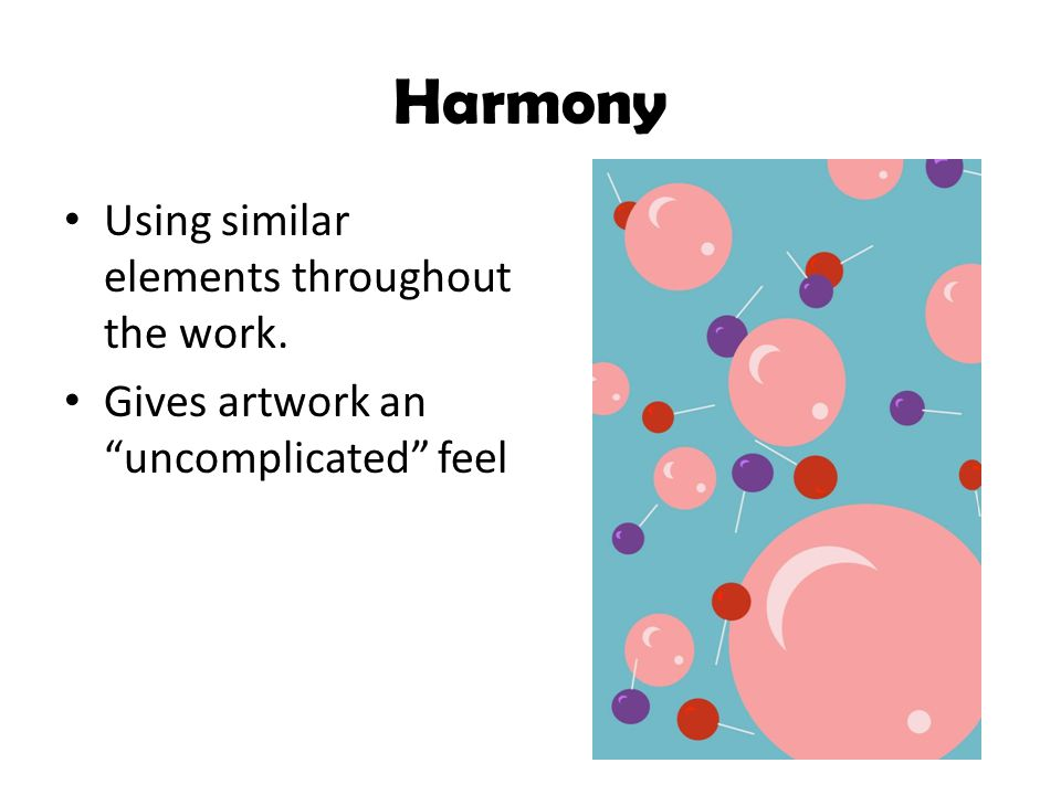 Harmony Using similar elements throughout the work.