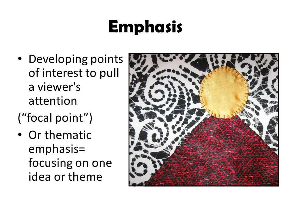 Emphasis Developing points of interest to pull a viewer s attention