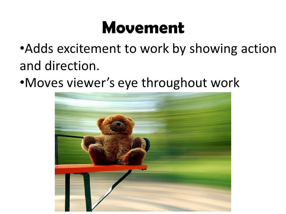 Movement Adds excitement to work by showing action and direction.