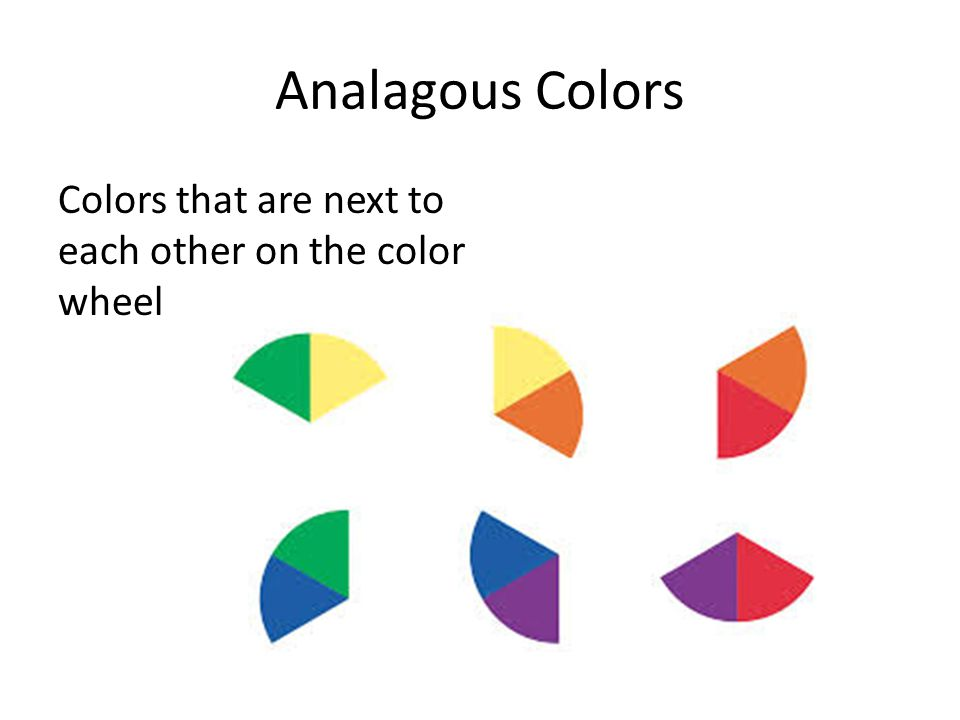Analagous Colors Colors that are next to each other on the color wheel