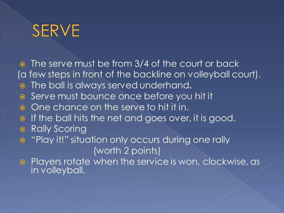 SERVE The serve must be from 3/4 of the court or back