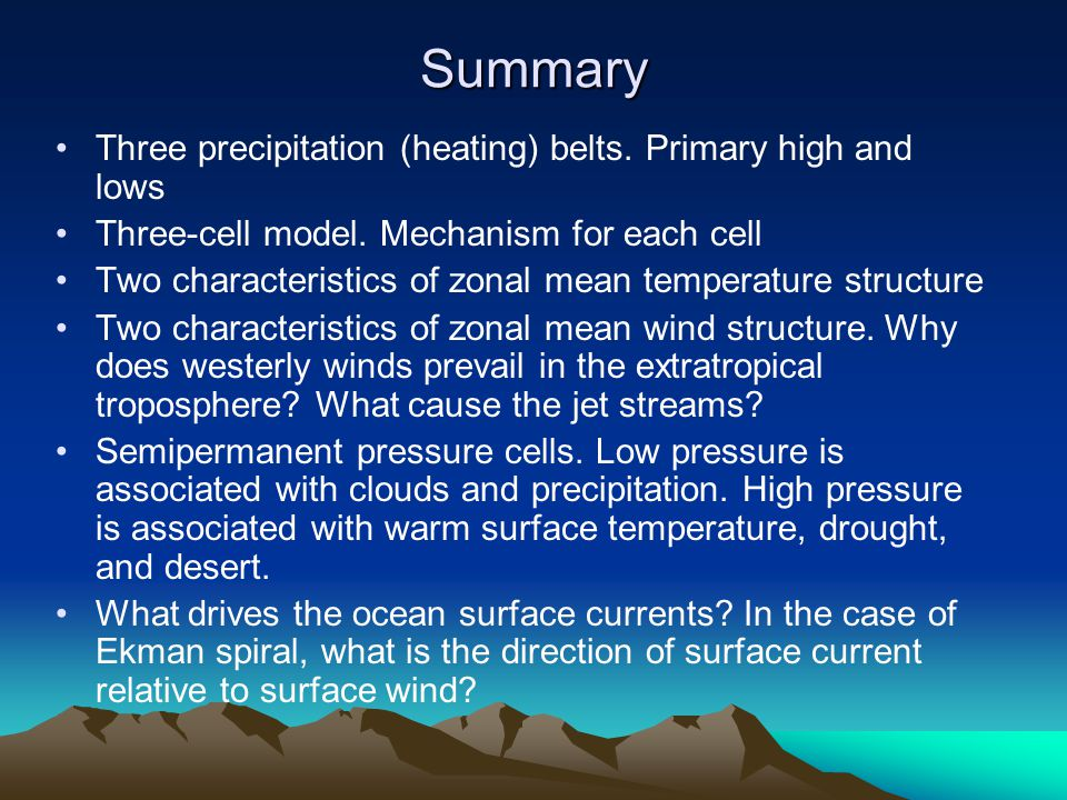 Summary Three precipitation (heating) belts. Primary high and lows