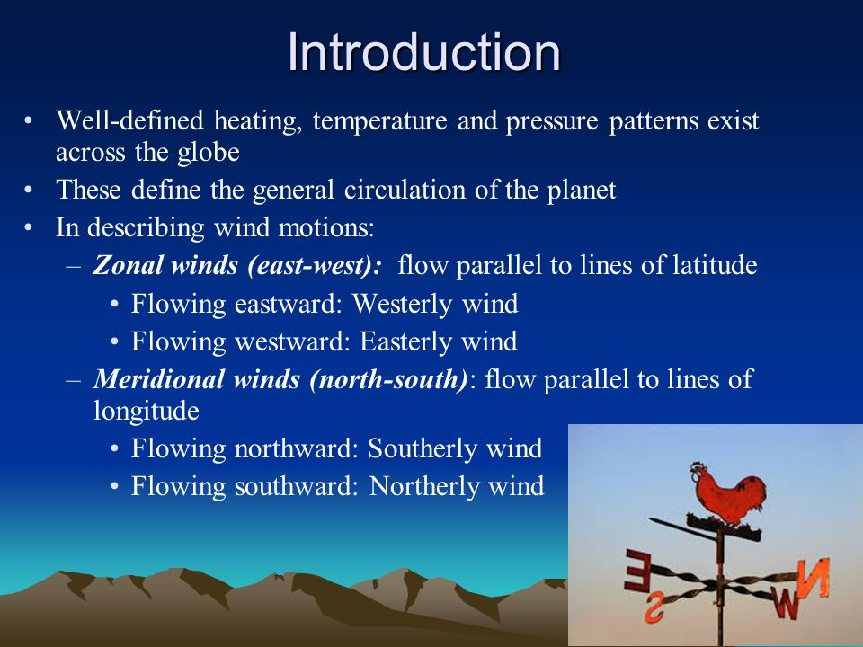 Introduction Well-defined heating, temperature and pressure patterns exist across the globe. These define the general circulation of the planet.