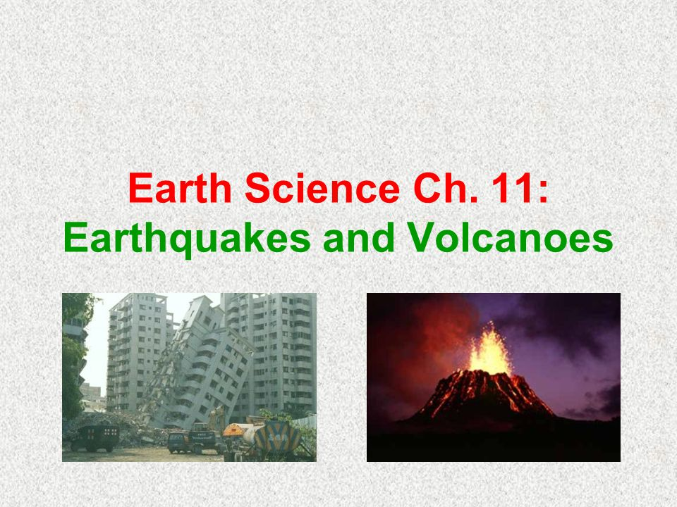 Earth Science Ch. 11: Earthquakes and Volcanoes