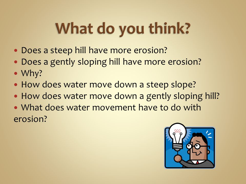 What do you think Does a steep hill have more erosion