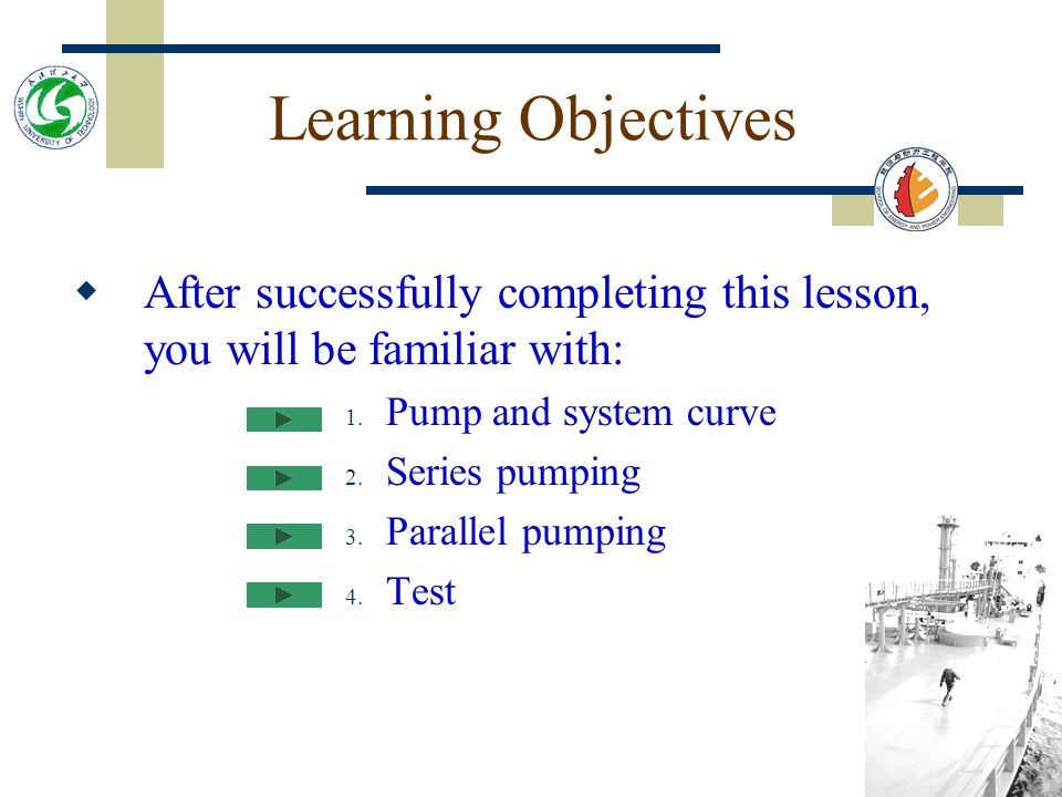 Learning Objectives After successfully completing this lesson, you will be familiar with: Pump and system curve.