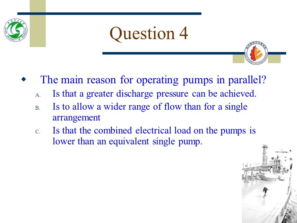 Question 4 The main reason for operating pumps in parallel