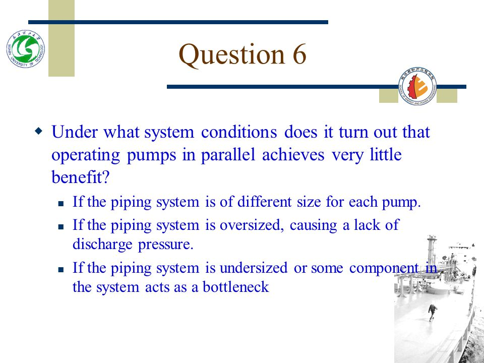 Question 6 Under what system conditions does it turn out that operating pumps in parallel achieves very little benefit