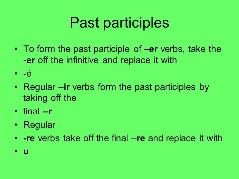 Past participles To form the past participle of –er verbs, take the -er off the infinitive and replace it with.