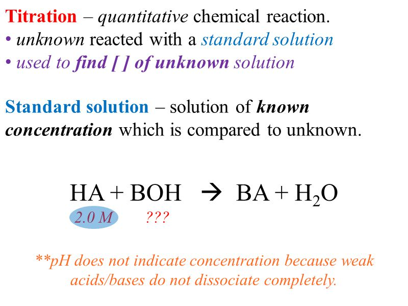 HA + BOH  BA + H2O Titration – quantitative chemical reaction.