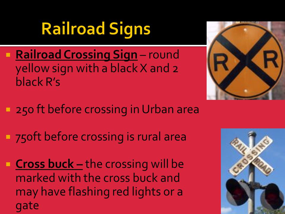 Railroad Signs Railroad Crossing Sign – round yellow sign with a black X and 2 black R's. 250 ft before crossing in Urban area.
