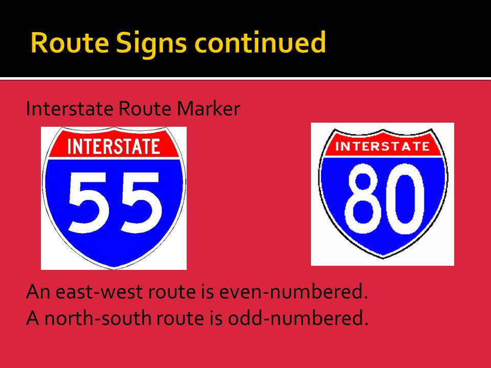 Route Signs continued Interstate Route Marker An east-west route is even-numbered.