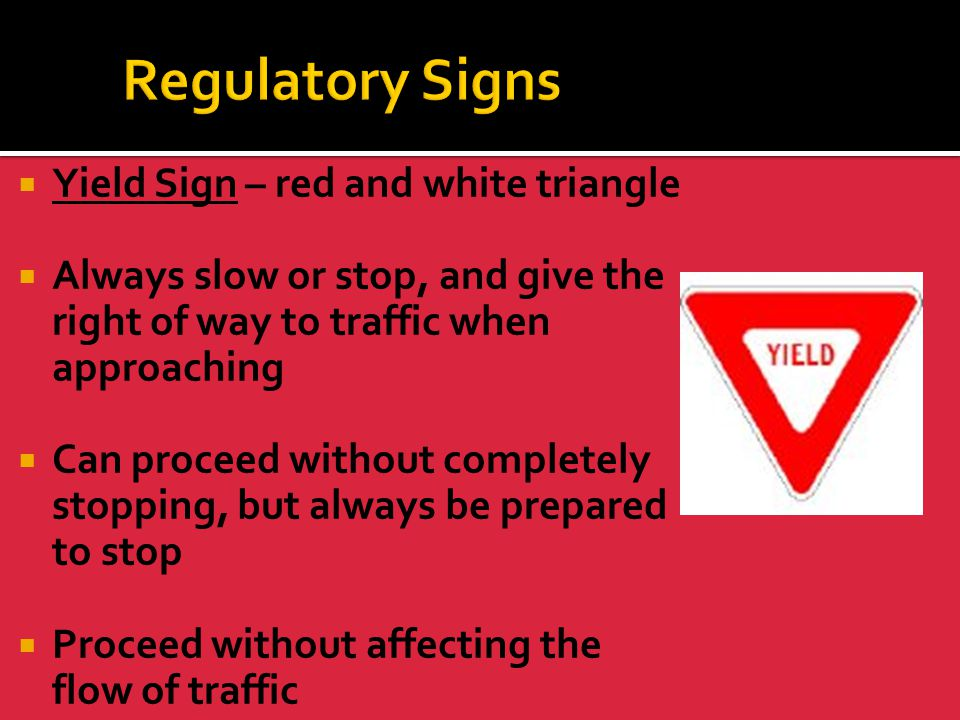 Regulatory Signs Yield Sign – red and white triangle
