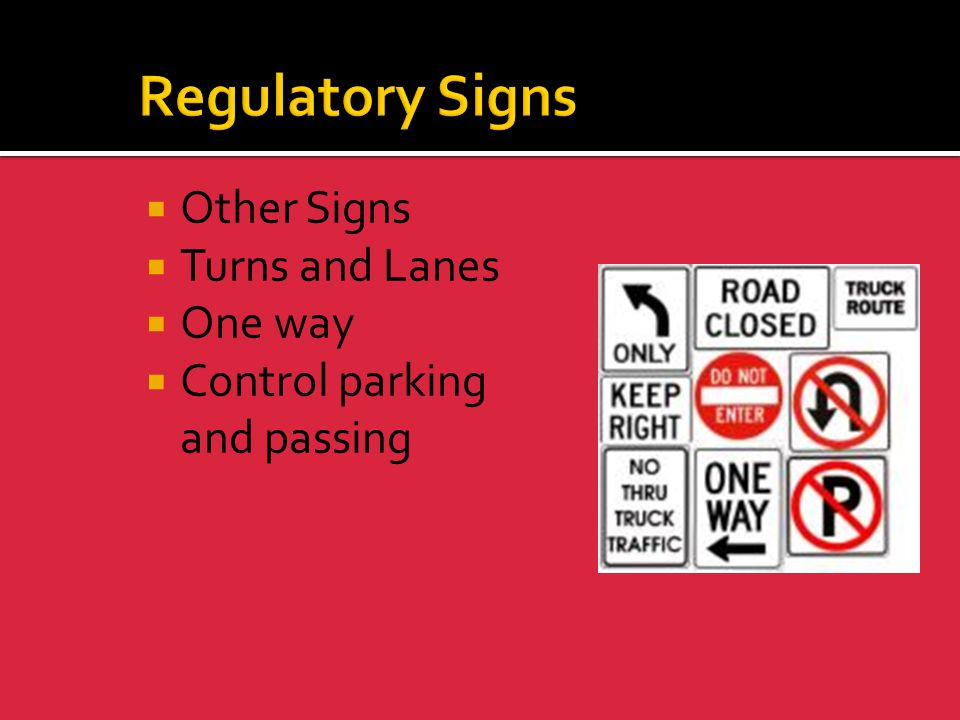 Regulatory Signs Other Signs Turns and Lanes One way