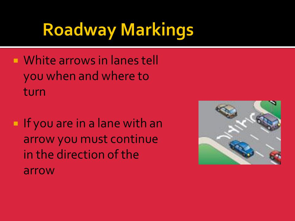 Roadway Markings White arrows in lanes tell you when and where to turn