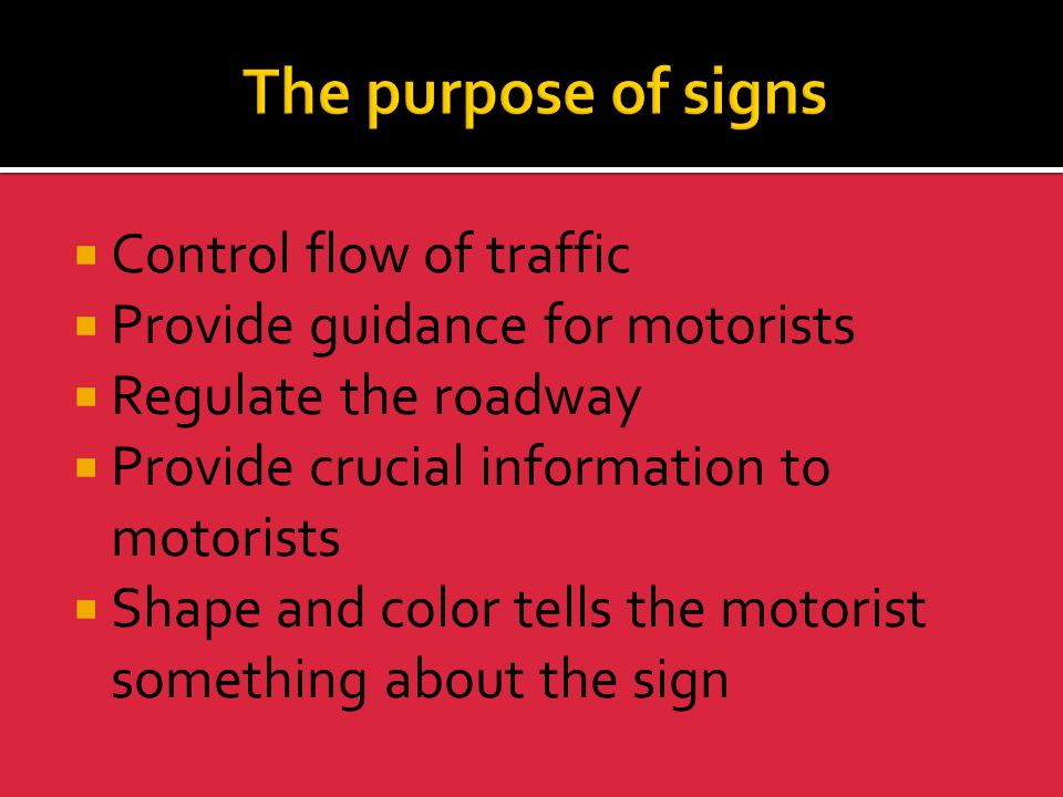 The purpose of signs Control flow of traffic