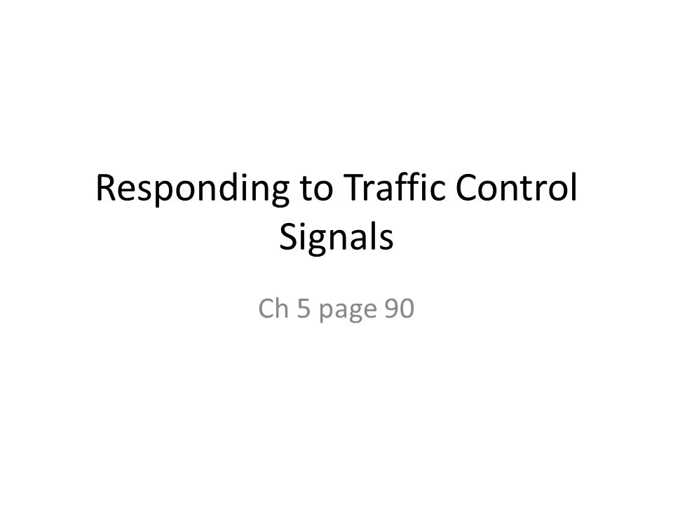 Responding to Traffic Control Signals
