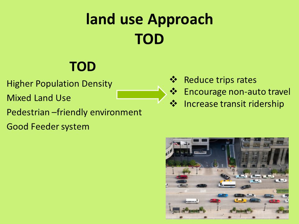 land use Approach TOD TOD Higher Population Density Mixed Land Use