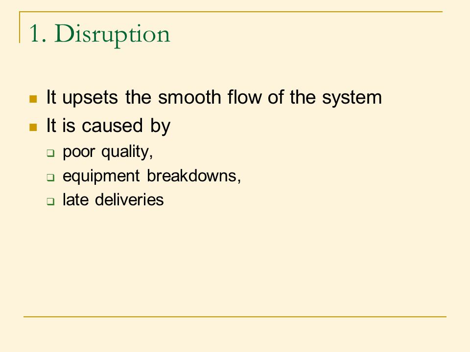 1. Disruption It upsets the smooth flow of the system It is caused by