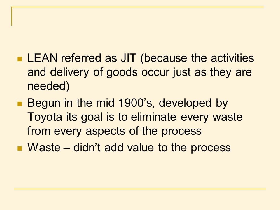 LEAN referred as JIT (because the activities and delivery of goods occur just as they are needed)