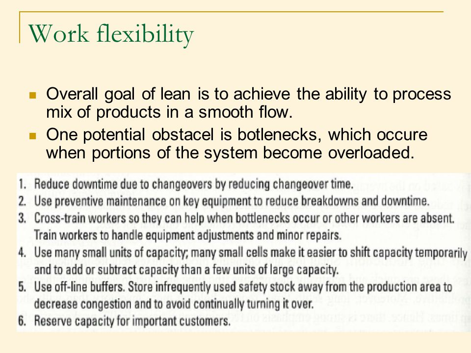 Work flexibility Overall goal of lean is to achieve the ability to process mix of products in a smooth flow.