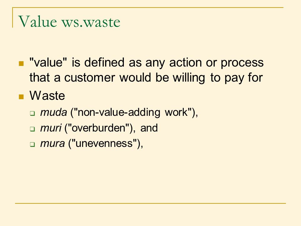 Value ws.waste value is defined as any action or process that a customer would be willing to pay for.