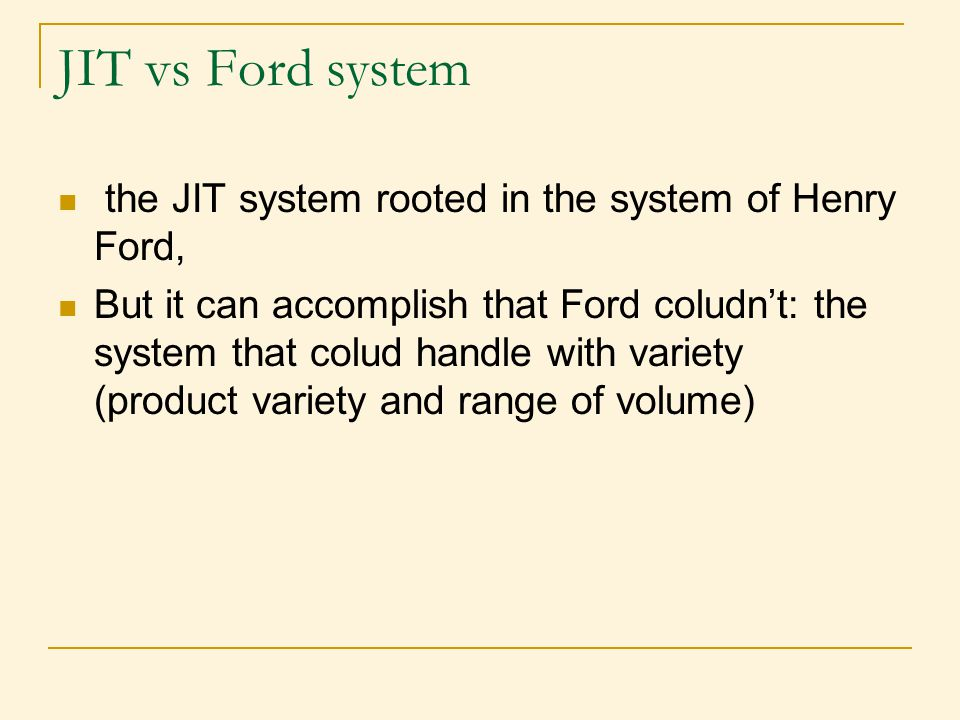 JIT vs Ford system the JIT system rooted in the system of Henry Ford,