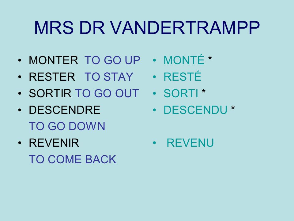 MRS DR VANDERTRAMPP MONTER TO GO UP RESTER TO STAY SORTIR TO GO OUT