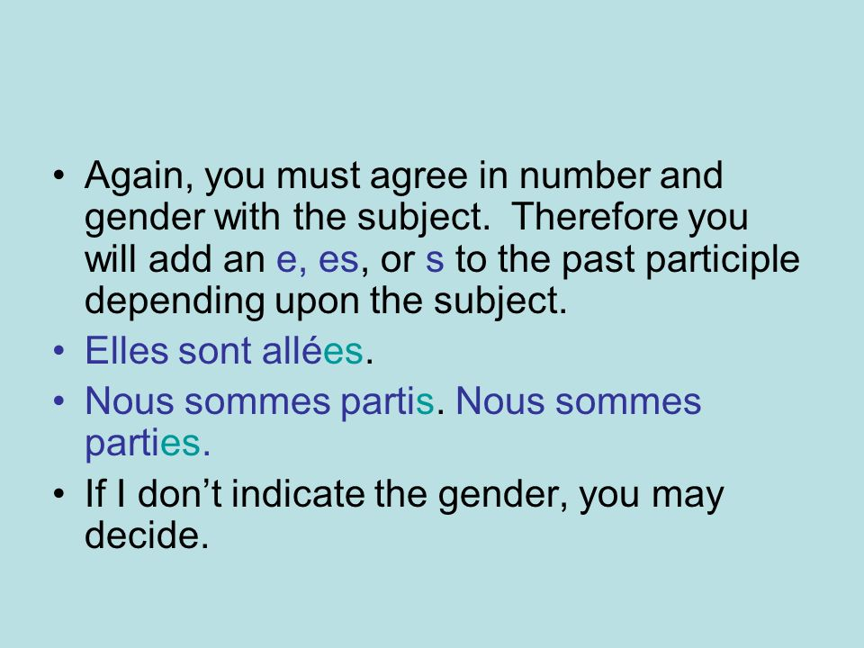 Again, you must agree in number and gender with the subject