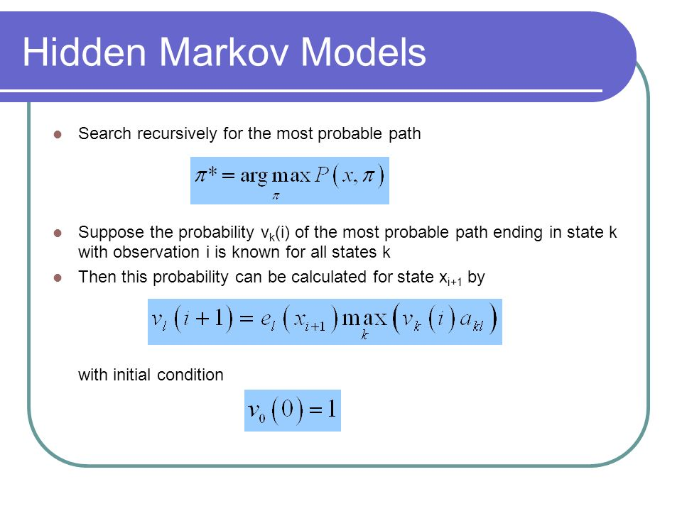 Hidden Markov Models Search recursively for the most probable path