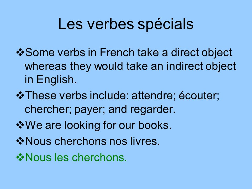 Les verbes spécials Some verbs in French take a direct object whereas they would take an indirect object in English.