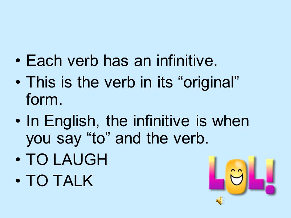 Each verb has an infinitive.