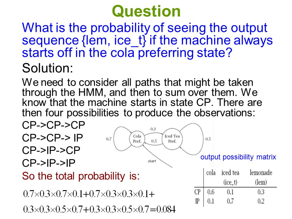 Question What is the probability of seeing the output sequence {lem, ice_t} if the machine always starts off in the cola preferring state
