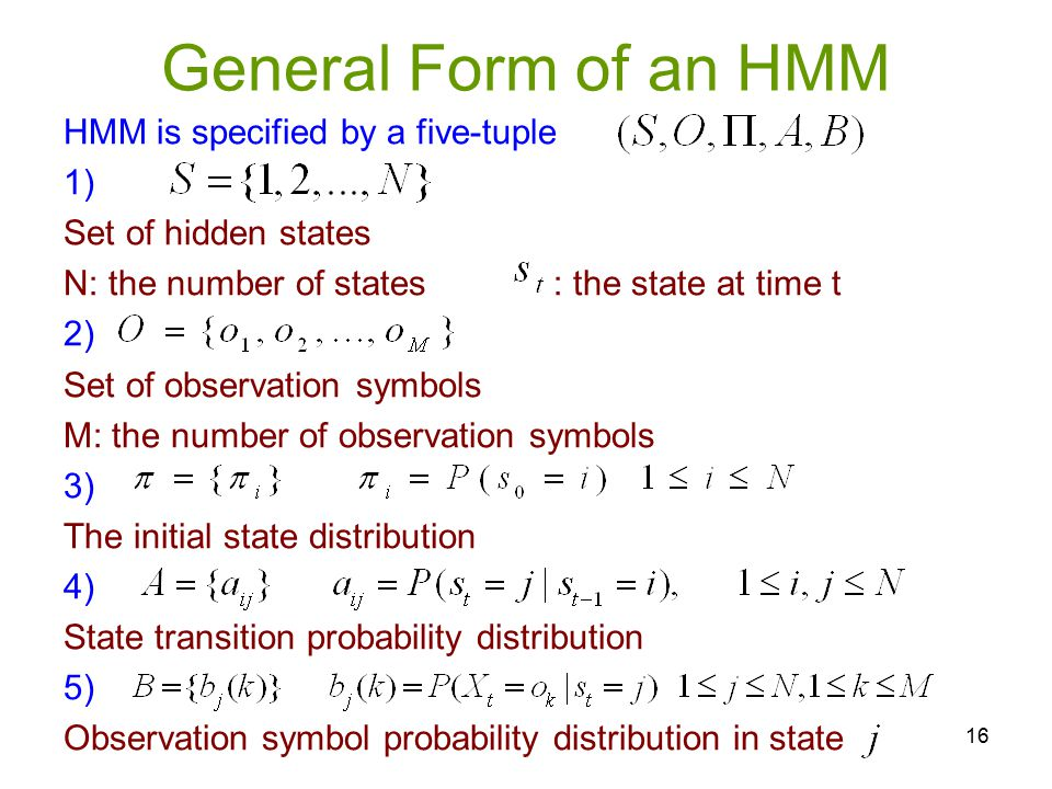 General Form of an HMM HMM is specified by a five-tuple 1)