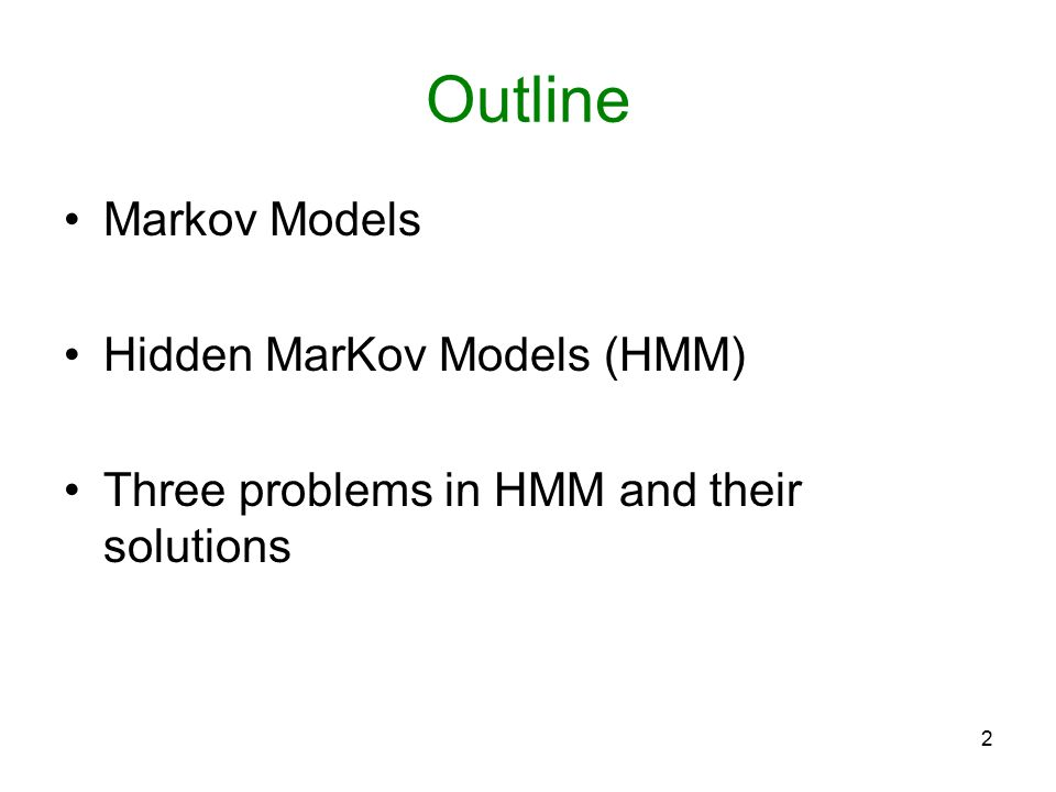 Outline Markov Models Hidden MarKov Models (HMM)