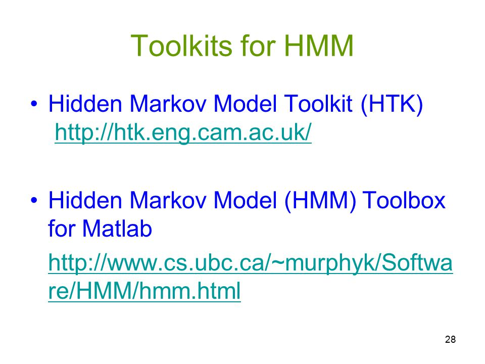 Toolkits for HMM Hidden Markov Model Toolkit (HTK)   Hidden Markov Model (HMM) Toolbox for Matlab.