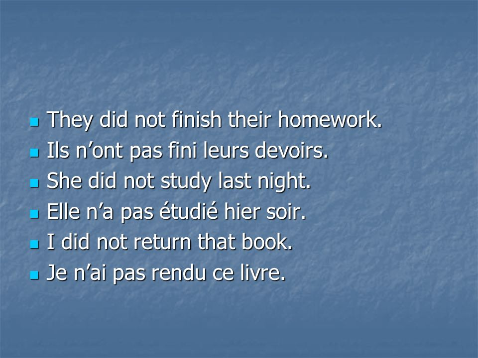 They did not finish their homework.