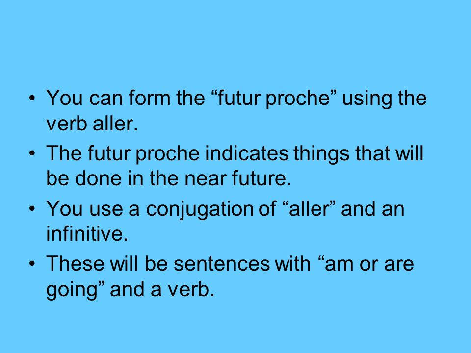You can form the futur proche using the verb aller.