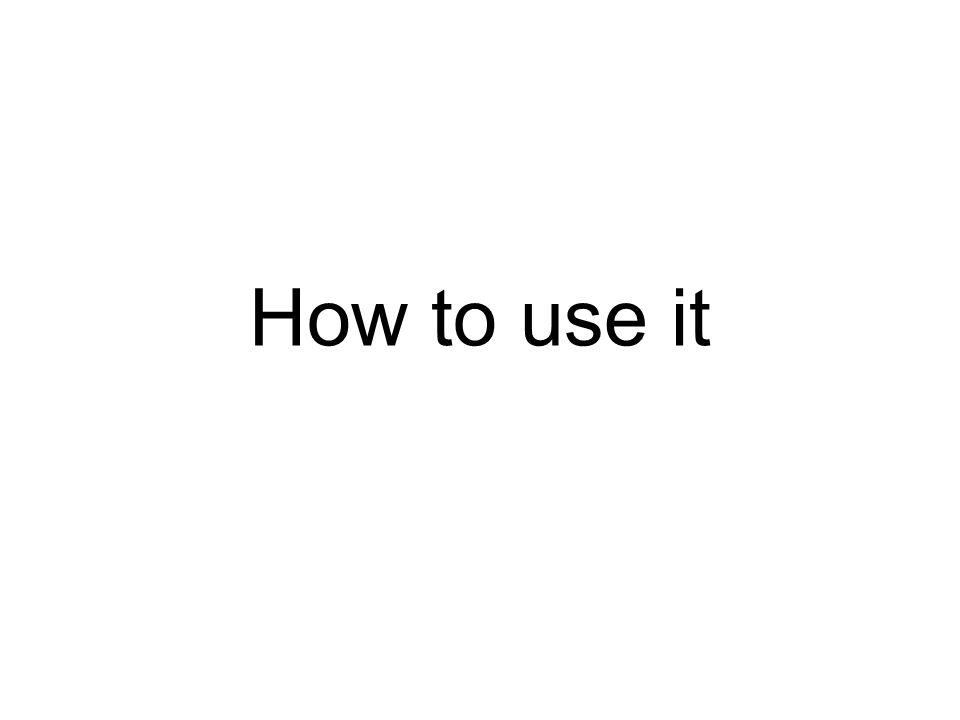 How to use it