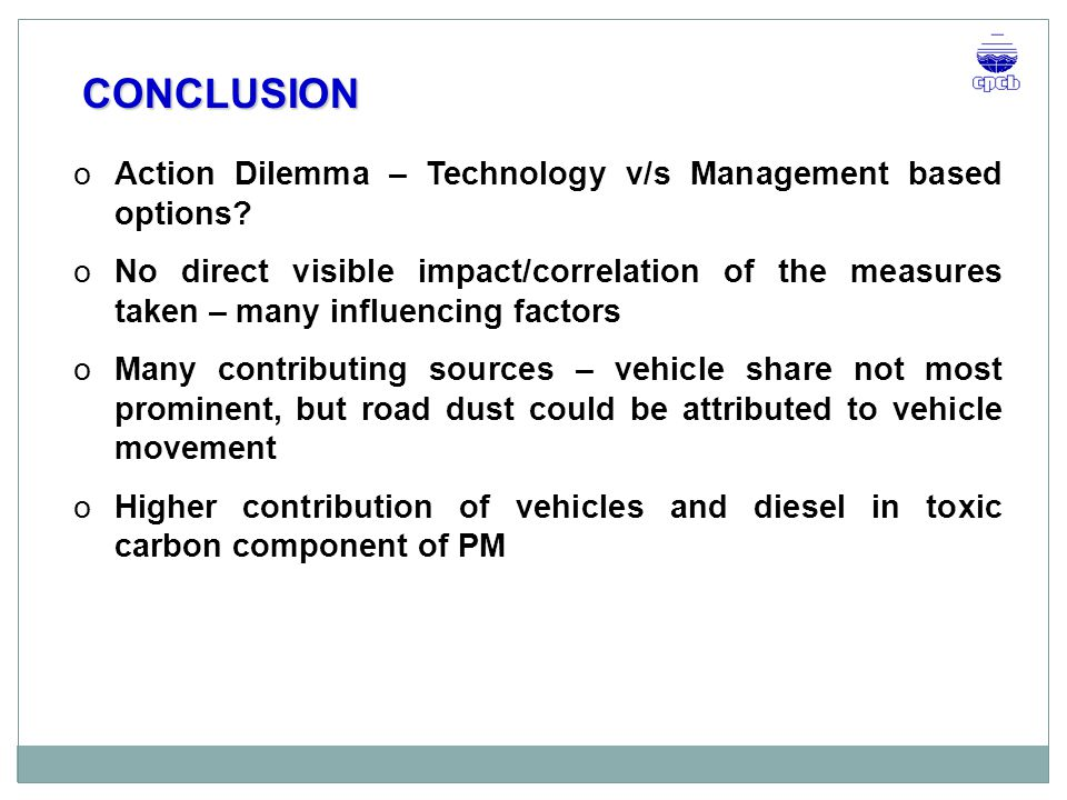 CONCLUSION Action Dilemma – Technology v/s Management based options