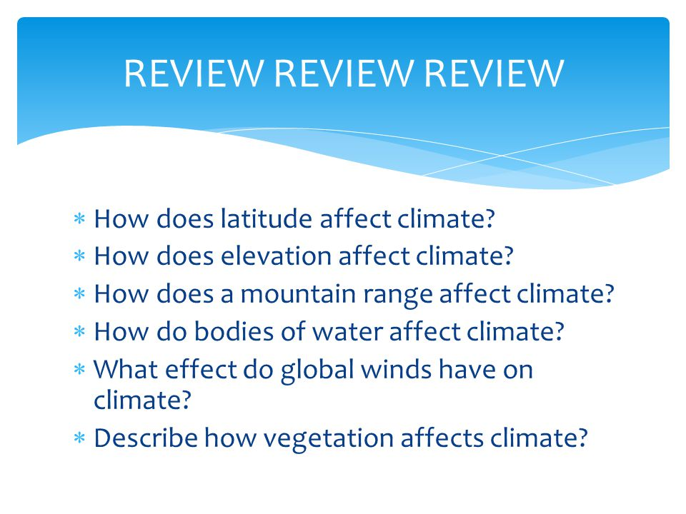 REVIEW REVIEW REVIEW How does latitude affect climate