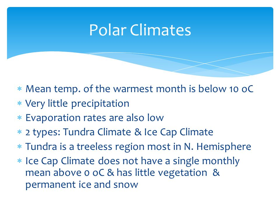 Polar Climates Mean temp. of the warmest month is below 10 oC
