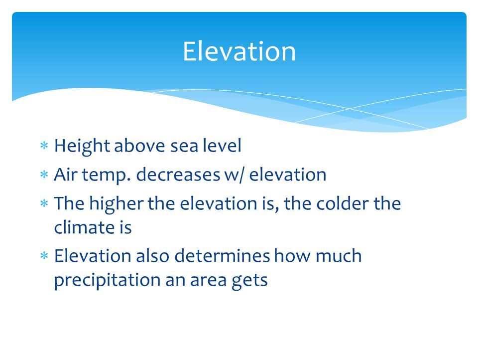 Elevation Height above sea level Air temp. decreases w/ elevation