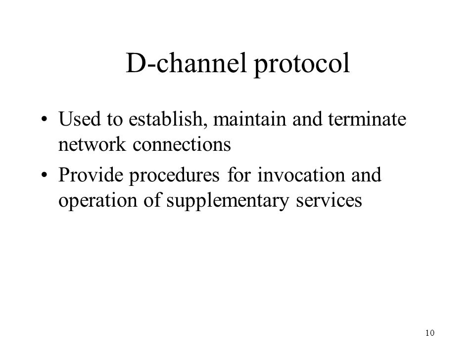 D-channel protocol Used to establish, maintain and terminate network connections.