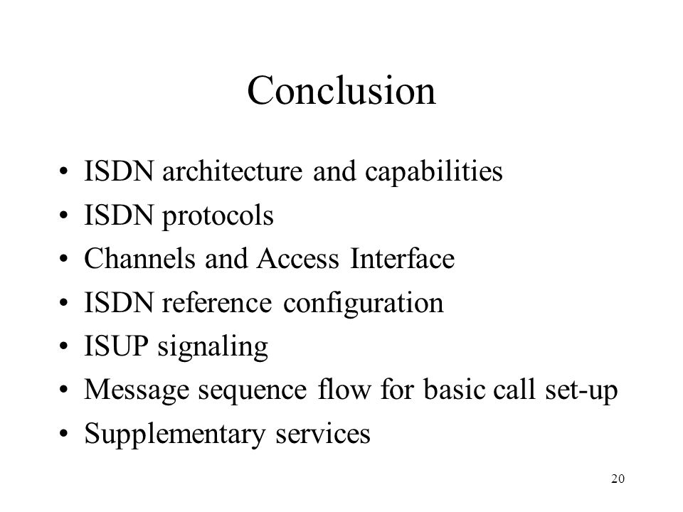 Conclusion ISDN architecture and capabilities ISDN protocols