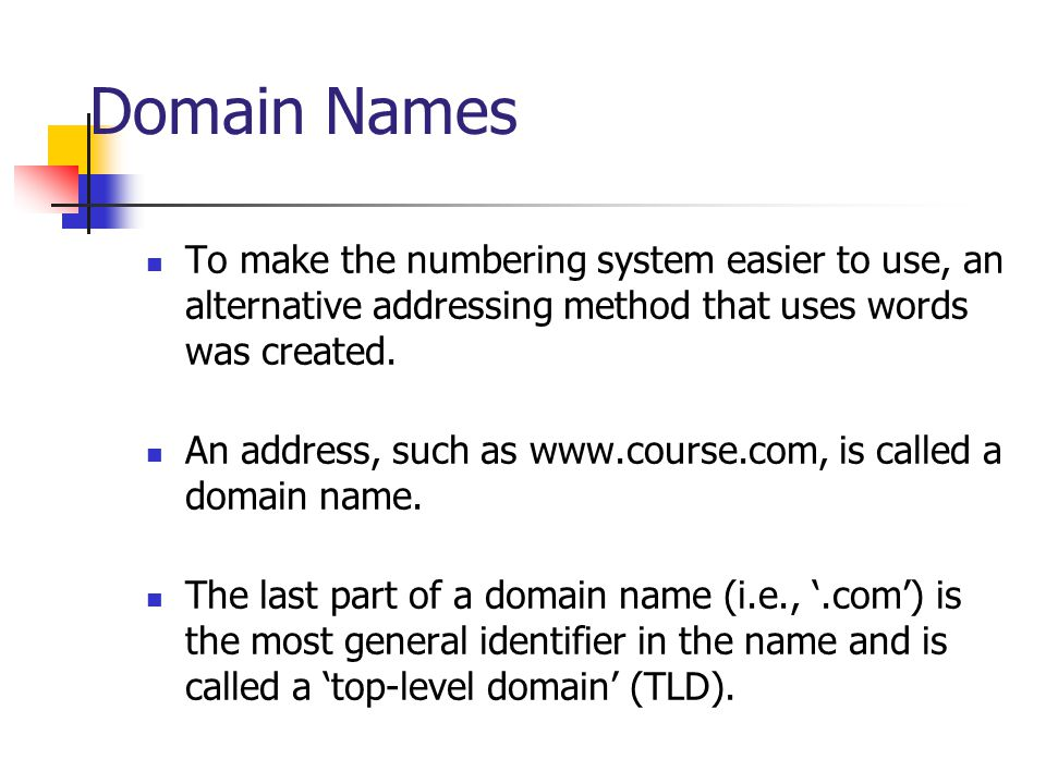Domain Names To make the numbering system easier to use, an alternative addressing method that uses words was created.