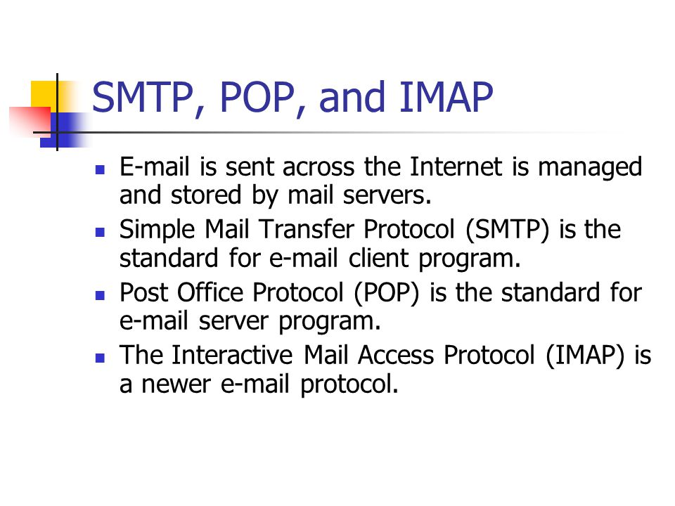 SMTP, POP, and IMAP  is sent across the Internet is managed and stored by mail servers.