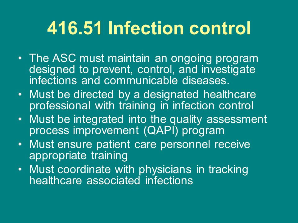 Infection control The ASC must maintain an ongoing program designed to prevent, control, and investigate infections and communicable diseases.