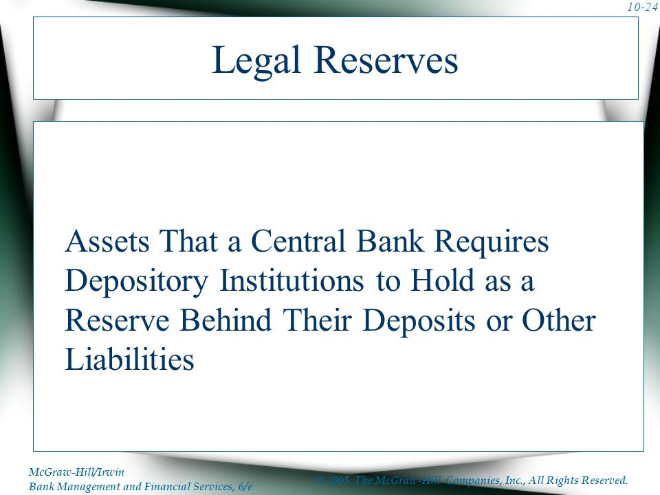 Legal Reserves Assets That a Central Bank Requires Depository Institutions to Hold as a Reserve Behind Their Deposits or Other Liabilities.