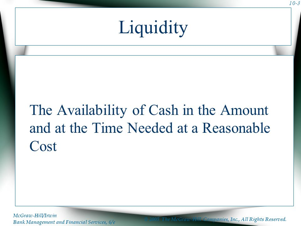 Liquidity The Availability of Cash in the Amount and at the Time Needed at a Reasonable Cost